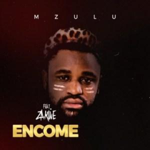 Mzulu - Encome ft. Zakwe